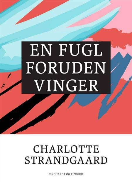 En fugl foruden vinger af Charlotte Strandgaard