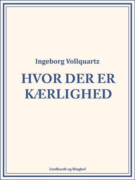 Hvor der er kærlighed af Ingeborg Vollquartz