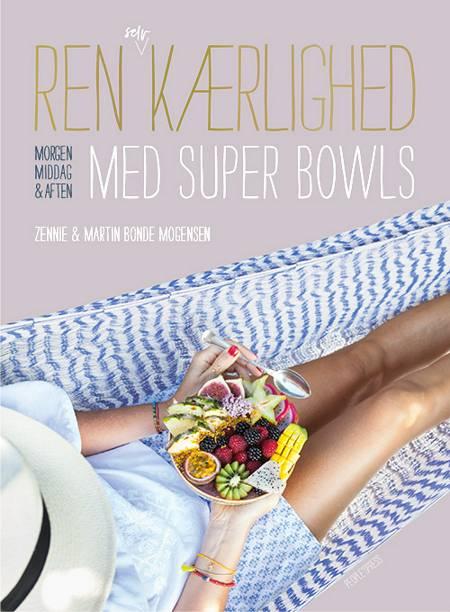 Ren selvkærlighed med super bowls af Martin Bonde Mogensen og Zennie Bonde Mogensen
