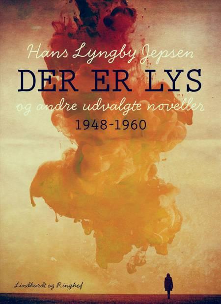 Der er lys og andre udvalgte noveller 1948-60 af Hans Lyngby Jepsen
