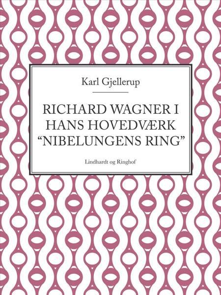 Richard Wagner i hans hovedværk Nibelungens ring af Karl Gjellerup