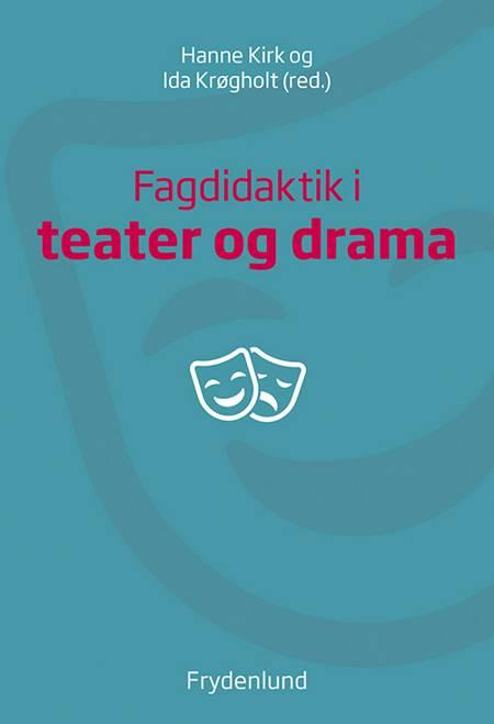 Fagdidaktik i teater og drama af Ida Krøgholt og Hanne Kirk