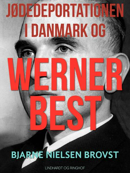 Jødedeportationen i Danmark og Werner Best af Bjarne Nielsen Brovst