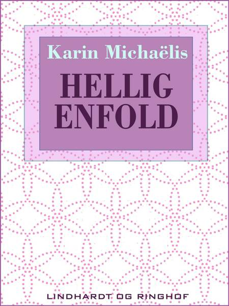 Hellig enfold af Karin Michaëlis