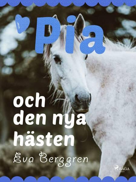 Pia och den nya hästen af Eva Berggren