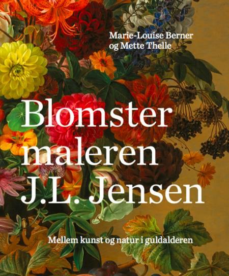Blomstermaleren J.L. Jensen af Marie-Louise Berner og Mette Thelle