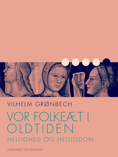 Vor folkeæt i oldtiden: Hellighed og helligdom af Vilhelm Grønbech