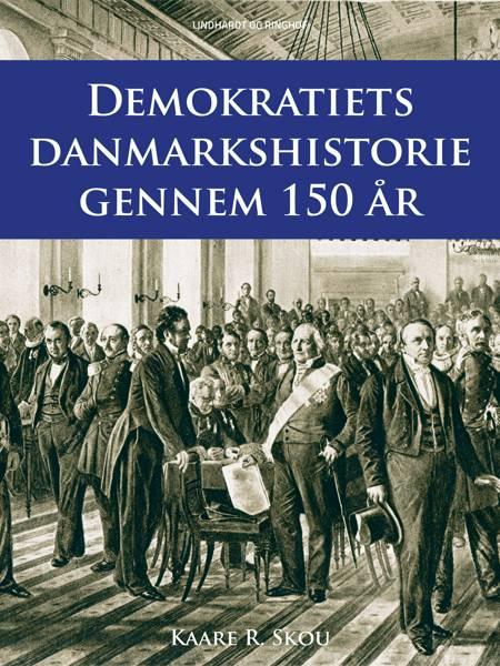 Demokratiets danmarkshistorie gennem 150 år af Kaare R. Skou