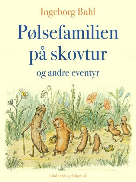 Pølsefamilien på skovtur og andre eventyr af Ingeborg Buhl