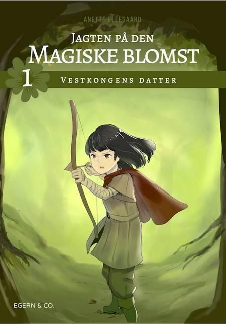 Jagten på den magiske blomst 1 af Anette Ellegaard