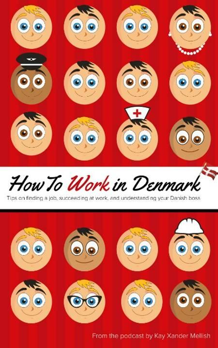 How to Work in Denmark af Kay Xander Mellish