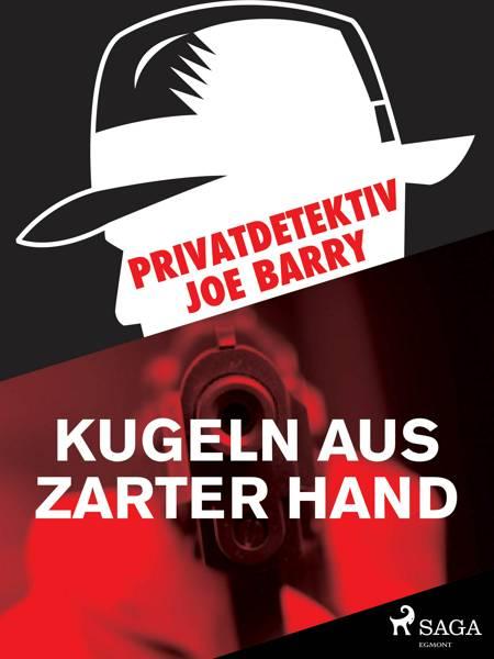 Privatdetektiv Joe Barry - Kugeln aus zarter Hand af Joe Barry
