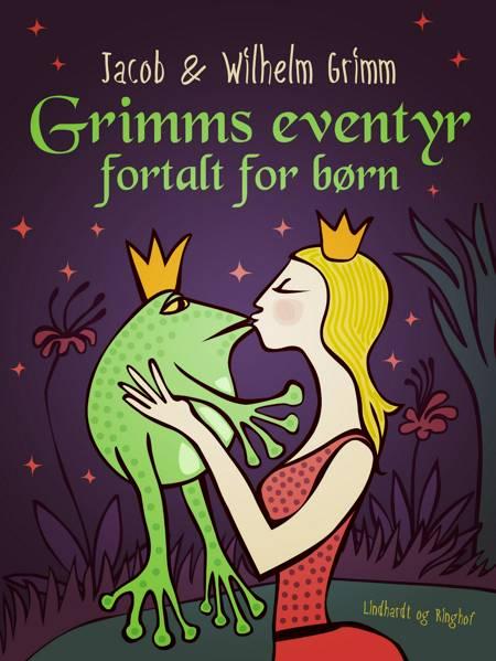Grimms eventyr fortalt for børn af Wilhelm Grimm og Jacob Grimm