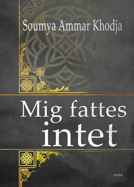 Mig fattes intet af Soumya Ammar Khodja