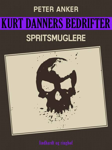 Kurt Danners bedrifter: Spritsmuglere af Peter Anker