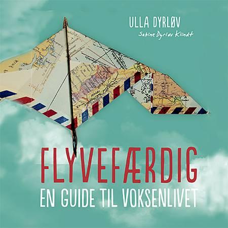 Flyvefærdig. En guide til voksenlivet af Ulla Dyrløv og Sabine Dyrløv Klindt