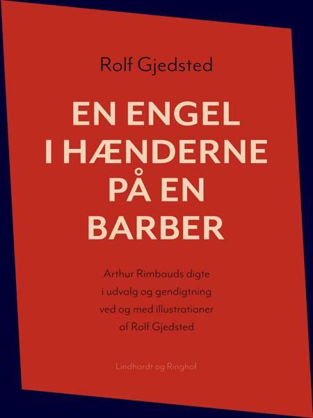 En engel i hænderne på en barber: Arthur Rimbauds digte i udvalg og gendigtning ved og med illustrationer af Rolf Gjedsted af Rolf Gjedsted