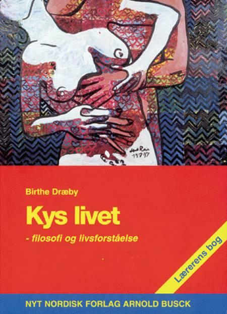 Kys livet -! af Birthe Dræby
