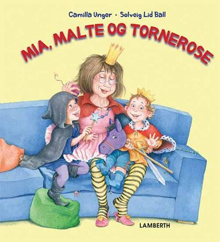 Mia, Malte og Tornerose af Camilla Unger