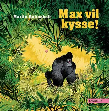 Max vil kysse! af Martin Baltscheit