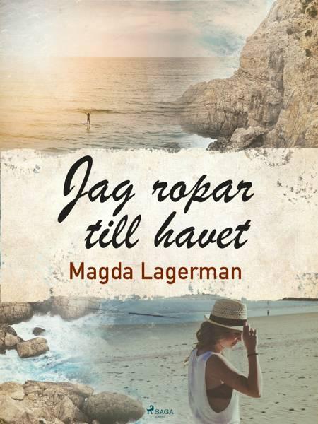 Jag ropar till havet af Magda Lagerman