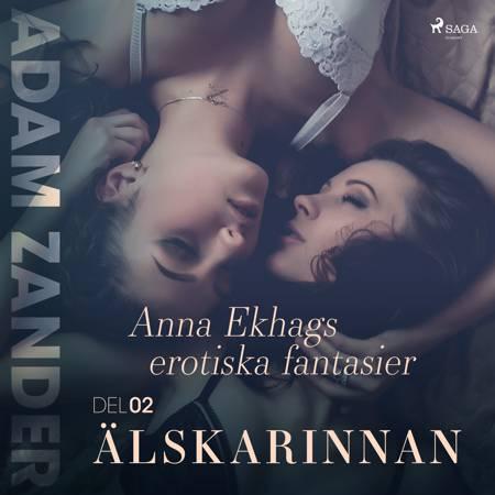 Älskarinnan – Anna Ekhags erotiska fantasier del 2 af Adam Zander