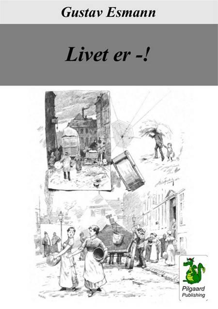 Livet er -! af Gustav Esmann