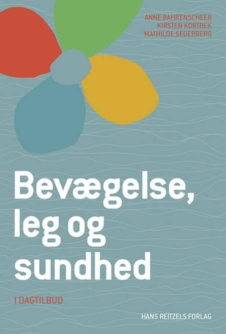 Bevægelse, leg og sundhed - i dagtilbud af Mathilde Sederberg, Kirsten Kortbek og Anne Bahrenscheer