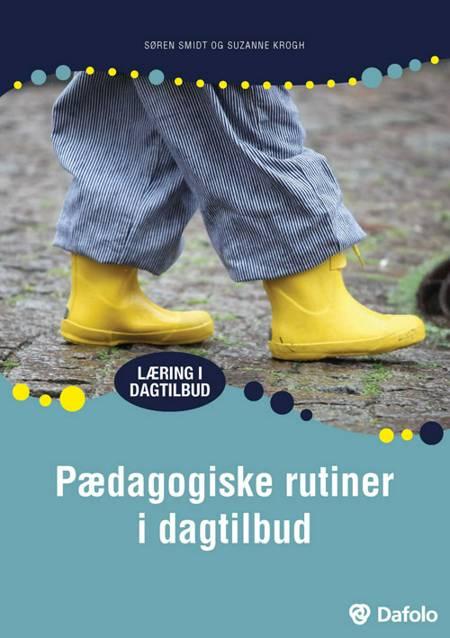 Pædagogiske rutiner i dagtilbud af Suzanne Krogh og Søren Smidt