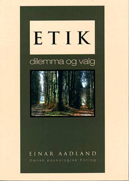 Etik - dilemma og valg af Einar Aadland