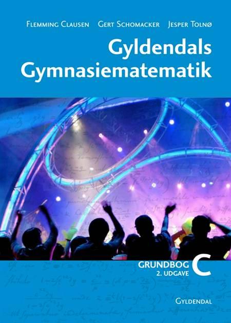 Gyldendals Gymnasiematematik C. Grundbog af Flemming Clausen, Gert Schomacker og Jesper Toln