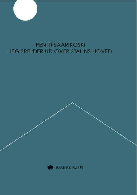 Jeg spejder ud over Stalins hoved af Pentti Saarikoski