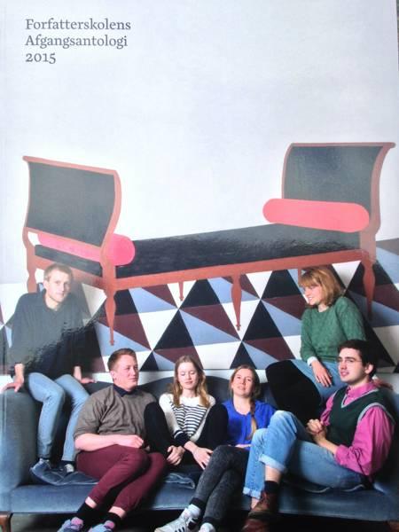 Forfatterskolens afgangsantologi 2015 af Emma Bess Fløe Jørgensen, Niels Henning Falk Jensby og Mirian Due m.fl.