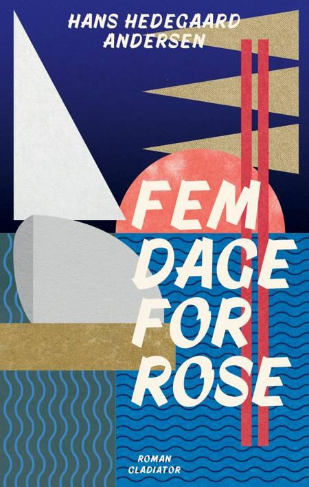 Fem dage for ROSE af Hans Hedegaard Andersen