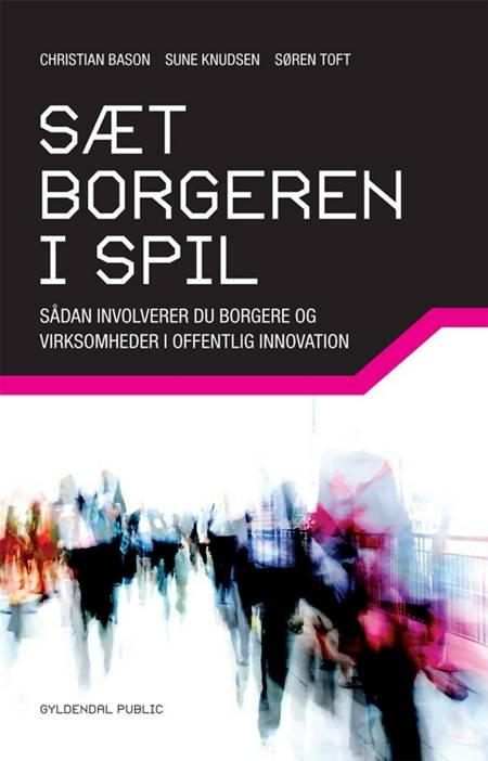Sæt borgeren i spil af Christian Bason, Sune Knudsen og Søren Sebastian Toft