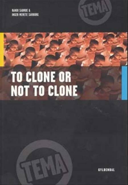 To Clone or Not to Clone af Inger Merete Sarborg og Randi Sabroe