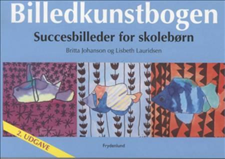 Billedkunstbogen af Britta Johanson og Lisbeth Lauridsen