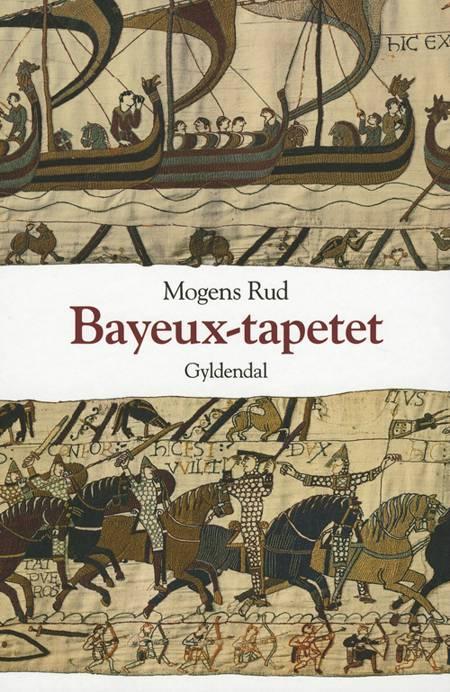 Bayeux tapetet og slaget ved Hastings 1066 af Mogens Rud