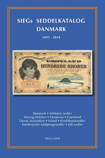 Siegs seddelkatalog Danmark 1695-2014 af Jan Bendix og Flemming Lyngbeck Hansen
