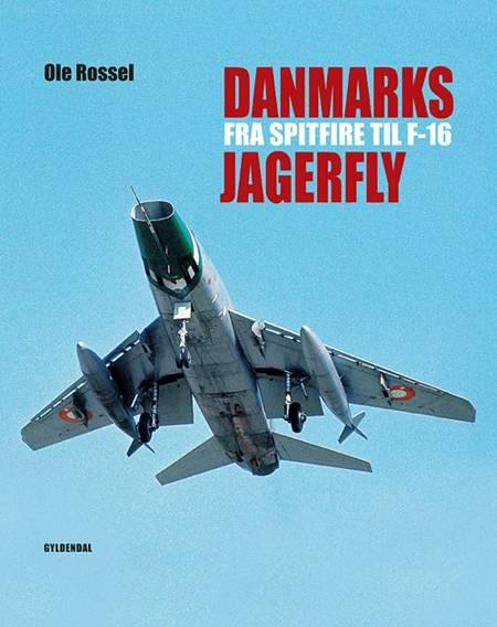 Danmarks jagerfly - fra Spitfire til F-16 af Ole Rossel