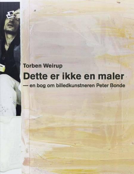 Dette er ikke en maler - en bog om billedkunstneren Peter Bonde af Torben Weirup