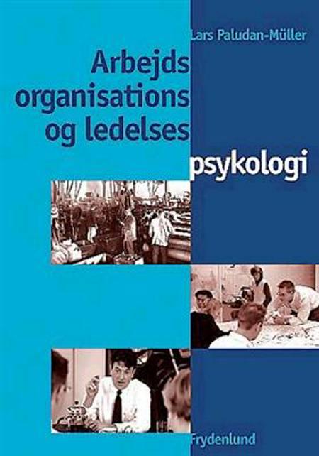 Arbejds-, organisations- og ledelsespsykologi af Lars Paludan-Müller og Lars Paludan Müller