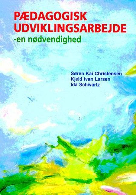 Pædagogisk udviklingsarbejde - en nødvendighed af Kjeld Ivan Larsen, Søren Kai Christensen og Ida Schwartz
