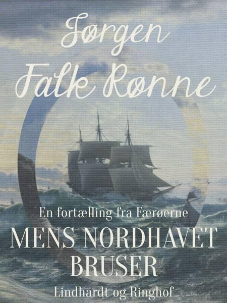 Mens Nordhavet bruser af Jørgen Falk Rønne