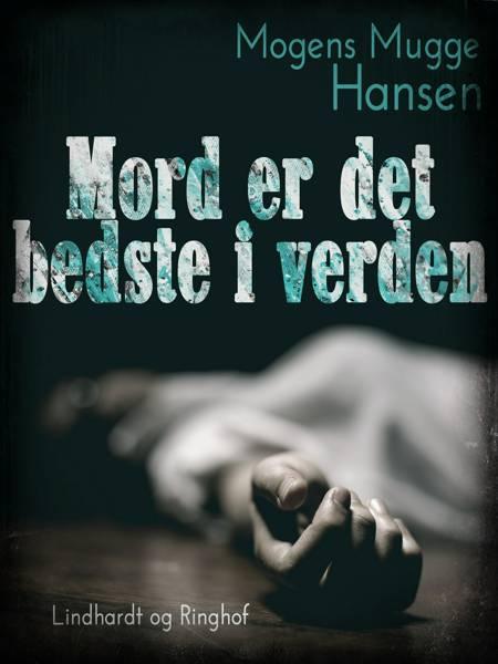 Mord er det bedste i verden af Mogens Mugge Hansen