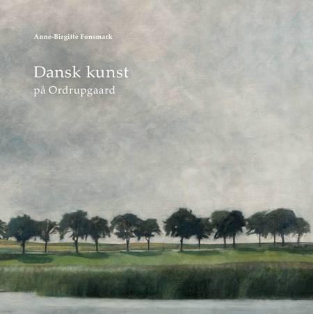 Dansk kunst på Ordrupgaard af Anne-Birgitte Fonsmark