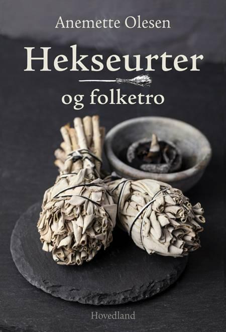Hekseurter og folketro af Anemette Olesen