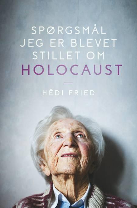 Spørgsmål jeg er blevet stillet om Holocaust af Hédi Fried