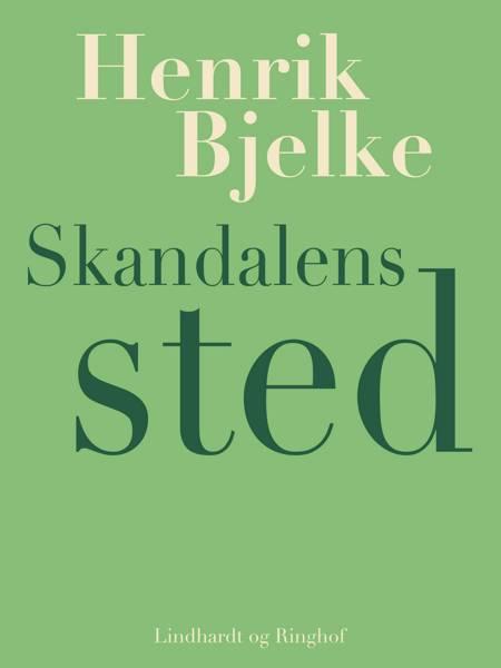 Skandalens sted af Henrik Bjelke