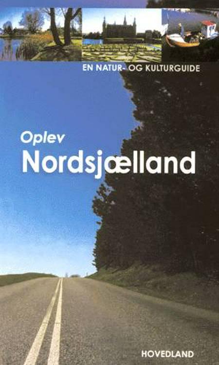 Oplev Nordsjælland af Leif Schack-Nielsen